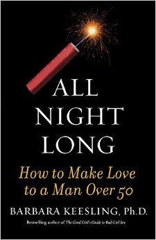 All Night Long: How to Make Love to a Man Over 50